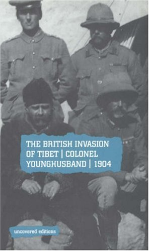 9780117024090: The British Invasion Tibet: Colonel Younghusband, 1904 (Uncovered Editions)