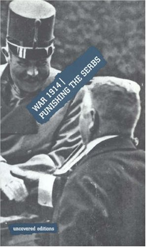 War 1914: Punishing the Serbs (Uncovered Editions): Editor-Tim Coates
