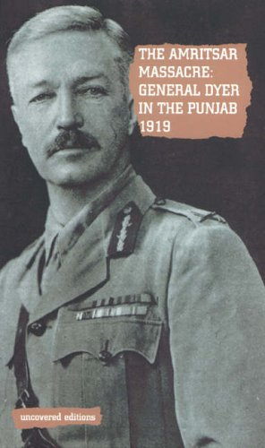 9780117024120: The Amritsar Massacre, 1919: General Dyer in the Punjab (Uncovered Editions)