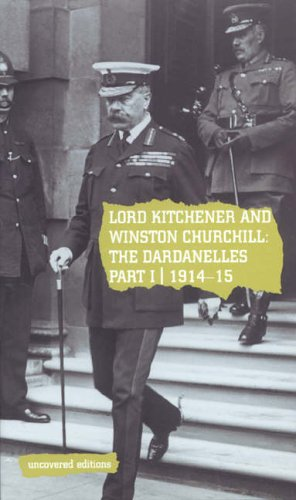 9780117024236: Lord Kitchener and Winston Churchill: The Dardanelles Commission Part I, 1914-15 (Uncovered Editions) (Pt. 1)
