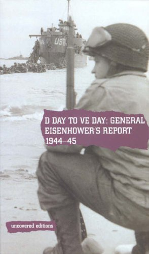9780117024519: D Day to Ve Day 1944-45: General Eisenhower's Report on the Invasion of Europe (Uncovered Editions)
