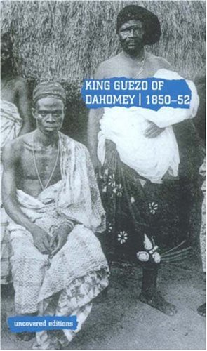 9780117024601: King Guezo of Dahomey 1850-52: The Abolition of the Slave Trade on the West Coast of Africa (Uncovered Editions)