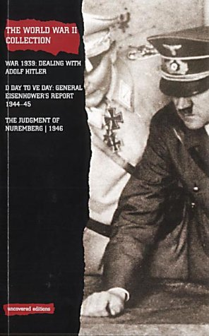 9780117024632: The World War II Collection: War 1939 : Dealing With Adolf Hitler/d Day to Ve Day : General Eisenhower'Sreport 1944-45/the Judgement of Nuremberg 1946 (Uncovered Editions)