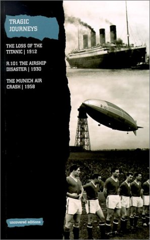 9780117024656: Tragic Journeys: The Loss of the Titanic, 1912/R.101 : The Airship Disaster, 1930/the Munich Air Crash, 1958 (Uncovered Editions)