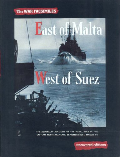 9780117025387: East of Malta, West of Suez: The Admiralty Account of the Naval War in the Eastern Mediterranean September 1939 to March 1941 (The War Facsimiles)