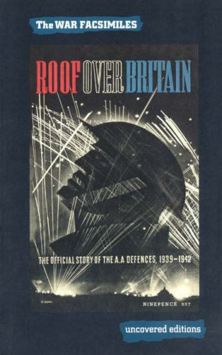 9780117025417: Roof over Britain: The Official Story of the A.A. Defences, 1939-1942 (Uncovered Editions: War Facsimiles)