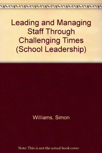 9780117026308: Leading and Managing Staff Through Challenging Times (School Leadership)
