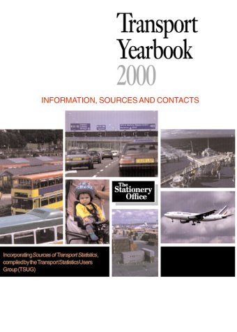 Transport Yearbook, 2000 : Information, Sources and Contacts: Transport Statistics Users Group ...