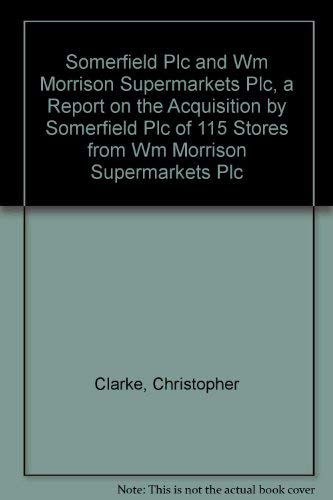 9780117035966: Somerfield Plc and Wm Morrison Supermarkets Plc, a Report on the Acquisition by Somerfield Plc of 115 Stores from Wm Morrison Supermarkets Plc