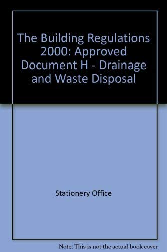 9780117036413: The Building Regulations 2000: Approved Document, H Drainage And Waste Disposal 2002