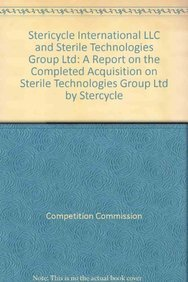 9780117037298: Stericycle International LLC and Sterile Technologies Group Ltd: a report on the completed acquisition of Sterile Technologies Group Ltd by Stericycle International LLC