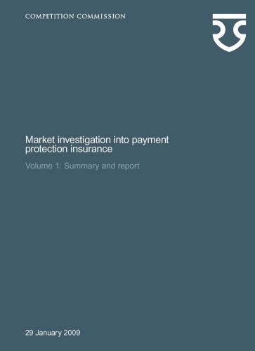 9780117067363: Market Investigation into Payment Protection Insurance: Volume I, Summary and Report and Volume 2, Appendices and Glossary