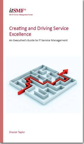 9780117069022: Creating and Driving Service Excellence - An Executive's Guide to IT Service Management