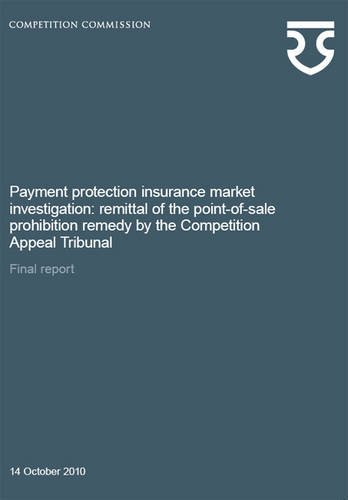9780117080706: Payment Protection Insurance Market Investigation: Remittal of the Point-of-sale Prohibition Remedy by the Competition Appeal Tribunal (Final Report)
