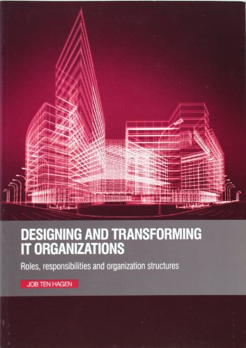 9780117080744: Designing and Transforming IT Organizations: Roles, Responsibilities and Organization Structures