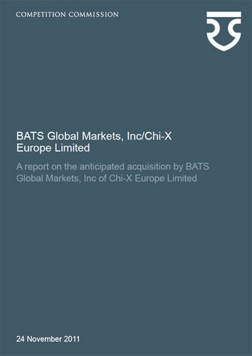 9780117081611: BATS Global Markets, Inc/Chi-X Europe Limited: A Report on the Anticipated Acquisition by BATS Global Markets, Inc of Chi-X Europe Limited