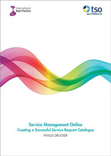 Service Management Online: Creating a Successful Service Request Catalogue.: Phyllis Drucker