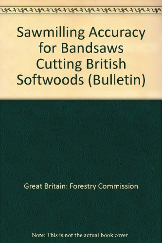 9780117102958: Sawmilling Accuracy for Bandsaws Cutting British Softwoods (Bulletin)