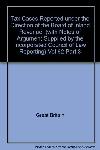 9780117290877: Tax Cases Reported under the Direction of the Board of Inland Revenue: (with Notes of Argument Supplied by the Incorporated Council of Law Reporting) Vol 62 Part 3