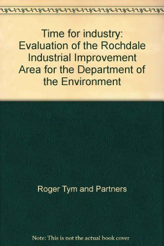 9780117514294: Time for industry: Evaluation of the Rochdale Industrial Improvement Area for the Department of the Environment