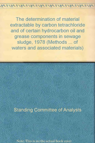 9780117514362: The determination of material extractable by carbon tetrachloride and of certain hydrocarbon oil and grease components in sewage sludge, 1978 (Methods ... of waters and associated materials)