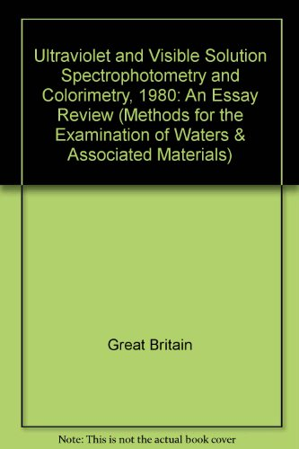 9780117515383: Ultraviolet and Visible Solution Spectrophotometry and Colorimetry, 1980: An Essay Review (Methods for the Examination of Waters & Associated Materials)