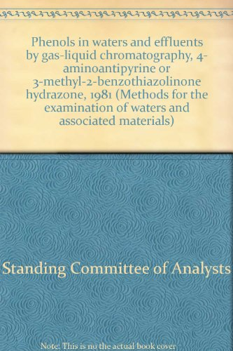 9780117516175: Phenols in waters and effluents by gas-liquid chromatography, 4- aminoantipyrine or 3-methyl-2-benzothiazolinone hydrazone, 1981 (Methods for the examination of waters and associated materials)