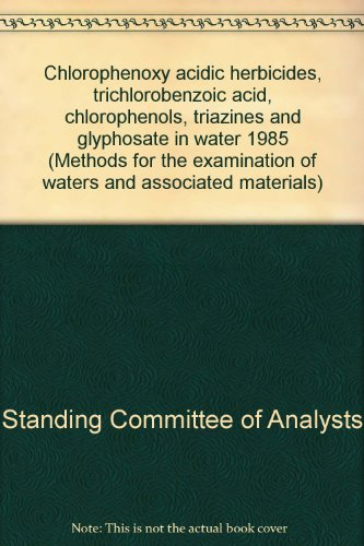 9780117518865: Chlorophenoxy acidic herbicides, trichlorobenzoic acid, chlorophenols, triazines, and glyphosate in water 1985 (Methods for the examination of waters and associated materials)