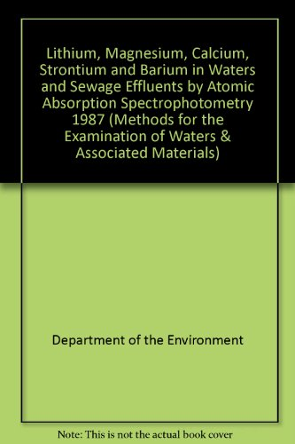 9780117520165: Lithium, Magnesium, Calcium, Strontium and Barium in Waters and Sewage Effluents by Atomic Absorption Spectrophotometry 1987 (Methods for the Examination of Waters & Associated Materials)