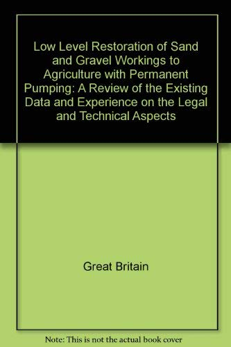 9780117521933: Low Level Restoration of Sand and Gravel Workings to Agriculture with Permanent Pumping: A Review of the Existing Data and Experience on the Legal and Technical Aspects