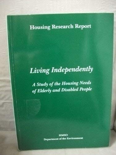 9780117530577: Living Independently: Study of the Housing Needs of Elderly and Disabled People (Housing Research Report)