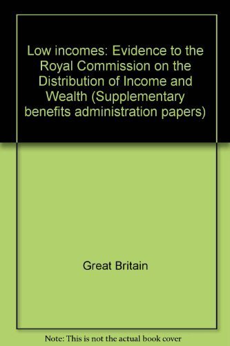 9780117603387: Low incomes: Evidence to the Royal Commission on the Distribution of Income and Wealth (Supplementary Benefits Commission SBA paper ; no. 6)