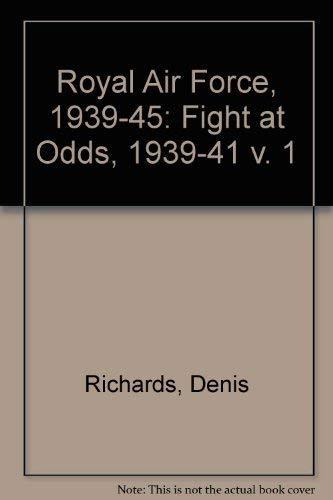 9780117715929: Royal Air Force, 1939-45: Fight at Odds, 1939-41 v. 1