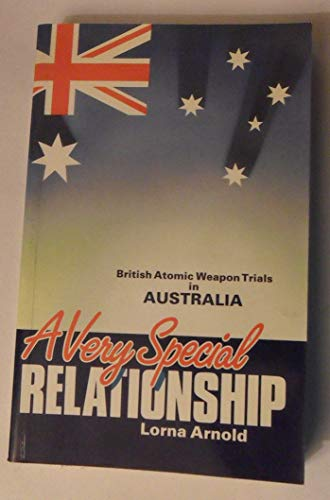 9780117724129: A Very Special Relationship: British Atomic Weapon Trials in Australia