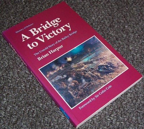 9780117726505: A Bridge to Victory: Untold Story of the Bailey Bridge