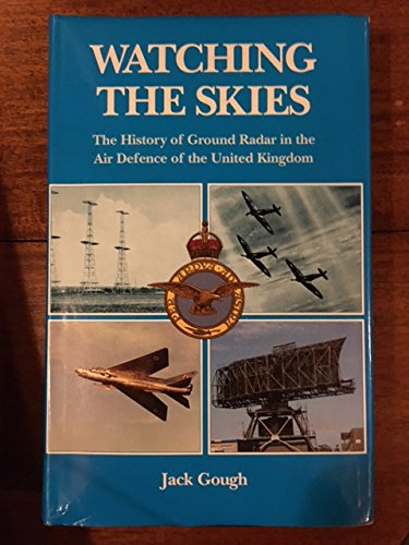 9780117727236: Watching the Skies: History of Ground Radar for the Defence of the United Kingdom by the Royal Air Force from 1946 to 1975