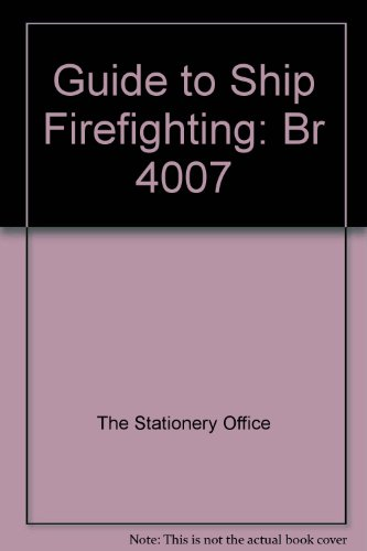 9780117727335: Guide to Ship Firefighting: Br 4007