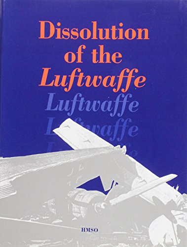 9780117728226: Dissolution of the Luftwaffe: The Work of the British Air Forces of Occupation Germany (Vol 1)