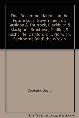 9780117801264: Final Recommendations on the Future Local Government of: Basildon & Thurrock, Blackburn & Blackpool, Broxtowe, Gedling & Rushcliffe, Dartford & ... Norwich, Spelthorne [and] the Wrekin