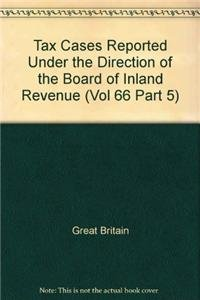 9780117812550: Tax Cases Reported Under the Direction of the Board of Inland Revenue (Vol 66 Part 5)