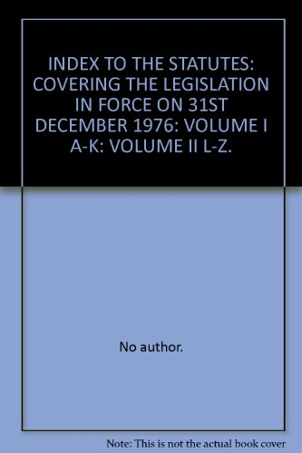 9780118401814: INDEX TO THE STATUTES: COVERING THE LEGISLATION IN FORCE ON 31ST DECEMBER 1976: VOLUME I A-K: VOLUME II L-Z.