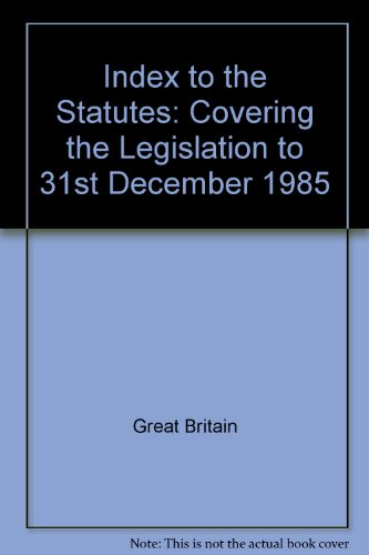 Index to the Statutes Covering the Legislation in Force on 31st December 1985. (1235 - 1985). 2 ...
