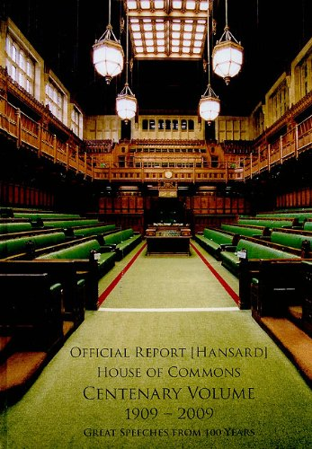 9780118404631: Official report (Hansard): House of Commons, centenary volume 1909-2009, an anthology of historic and memorable House of Commons speeches to celebrate the first 100 years