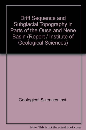 9780118801140: Drift Sequence and Subglacial Topography in Parts of the Ouse and Nene Basin (Institute of Geological Sciences. Report no. 70/9)