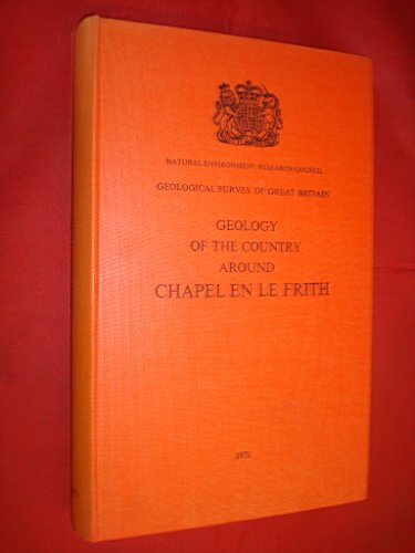 9780118801157: Geology of the Country Around Chapel-en-le-Frith: Explanation of One-inch Geological Sheet 99, New Series (British Geological Survey Memoirs)