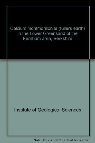 9780118801942: Calcium montmorillonite (fullers earth) in the Lower Greensand of the Fernham area, Berkshire