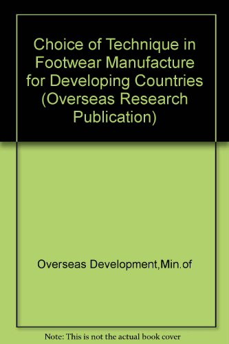 9780118802420: Choice of Technique in Footwear Manufacture for Developing Countries (Overseas Research Publication)