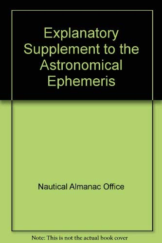 EXPLANATORY SUPPLEMENT TO THE ASTRONOMICAL EPHEMERIS AND: THE NAUTICAL ALMANAC