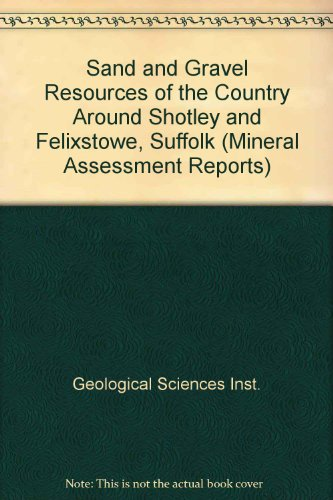 9780118806251: Sand and Gravel Resources of the Country Around Shotley and Felixstowe, Suffolk (Mineral Assessment Reports)