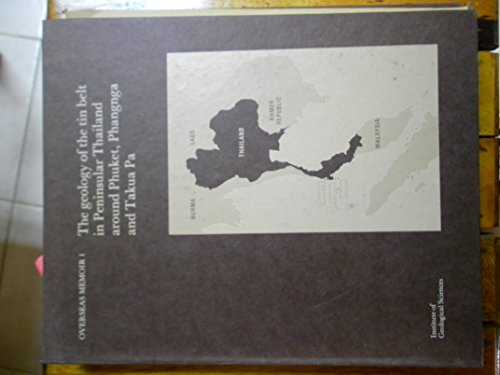 9780118807142: The Geology of the Tin Belt in Peninsular Thailand Around Phuket, Phangnga and Takua Pa (Overseas Geology & Mineral Resources)